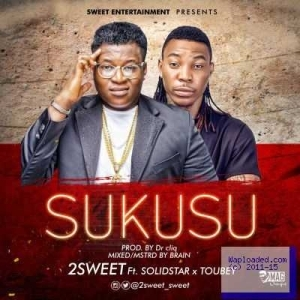 Mr 2Sweet - Sukusu ft Solid Star x Toubey